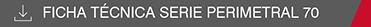 Ficha técnica Serie Perimetral 70